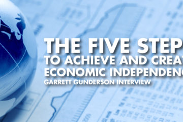 The Five Steps To Achieve And Create Economic Independence - Garrett Gunderson Interview