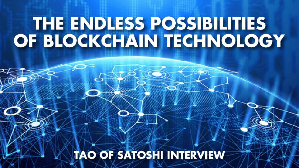 The Endless Possibilities of Blockchain Technology – Tao of Satoshi Interview