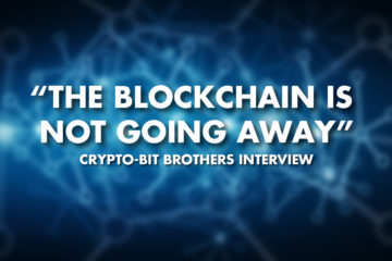 """The Blockchain Is Not Going Away"" - Crypto Bit Brothers Interview"
