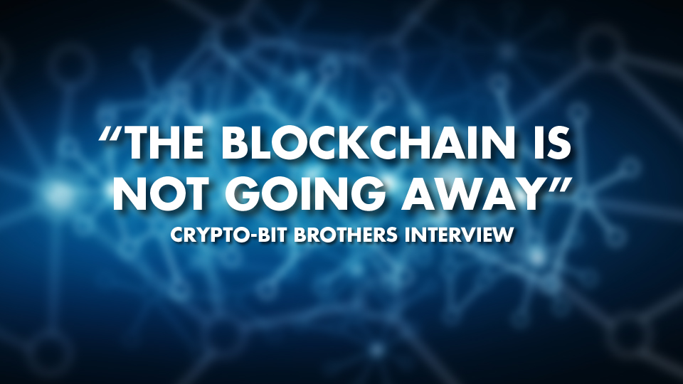 """""""The Blockchain Is Not Going Away"""" – Crypto Bit Brothers Interview"""