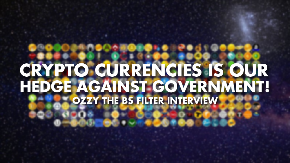 Crypto Currencies Is Our Hedge Against Government! – Ozzy the BS Filter Interview