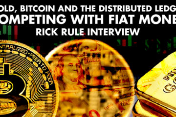 Gold, Bitcoin And The Distributed Ledger Competing With Fiat Money - Rick Rule Interview