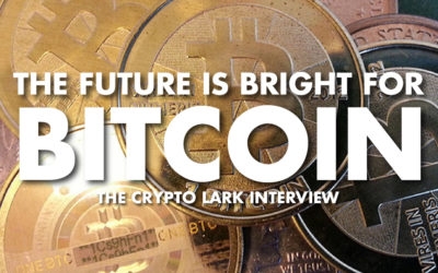 The Future Is Bright For Bitcoin - The Crypto Lark Interview