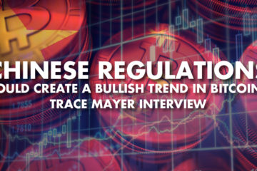 Chinese Regulations Could Create A Bullish Trend In Bitcoin? - Trace Mayer Interview
