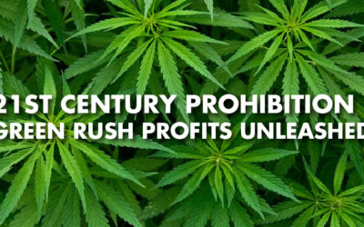 21st Century Prohibition - Green Rush Profits Unleashed