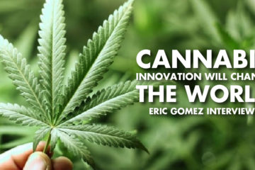 Cannabis Innovation Will Change The World! - Eric Gomez Interview