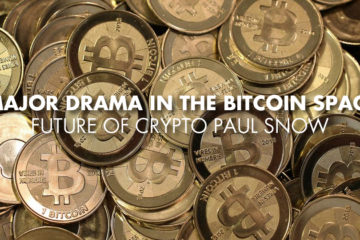 Major Drama in the Bitcoin Space – Future of Crypto Paul Snow