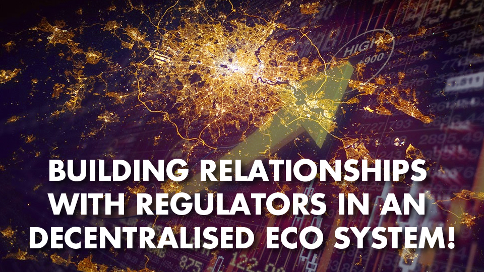 Building Relationships With Regulators In An Decentralised Eco System! With Bharath Rao