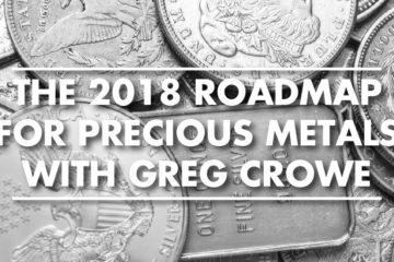 The 2018 Roadmap For Precious Metals With Greg Crowe