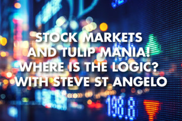 Stock Markets And Tulip Mania! Where Is The Logic? With Steve St Angelo