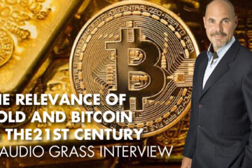The Relevance Of Gold And Bitcoin In The 21st Century - Claudio Grass Interview