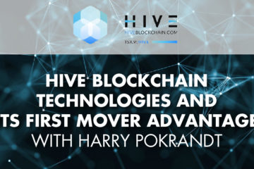 HIVE Blockchain Technologies And Its First Mover Advantage With Harry Pokrandt