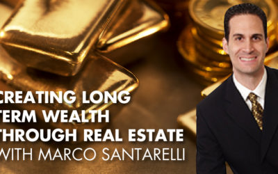 Creating Long Term Wealth Through Real Estate With Marco Santarelli
