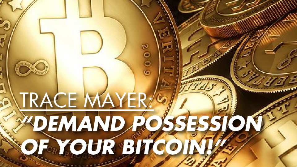 """Trace Mayer: """"Demand Possession Of Your Bitcoin!"""""""