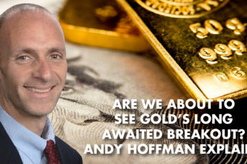 Are We About To See Gold's Long Awaited Breakout? Andy Hoffman Explains