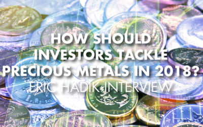 How Should Investors Tackle Precious Metals In 2018? - Eric Hadik Interview
