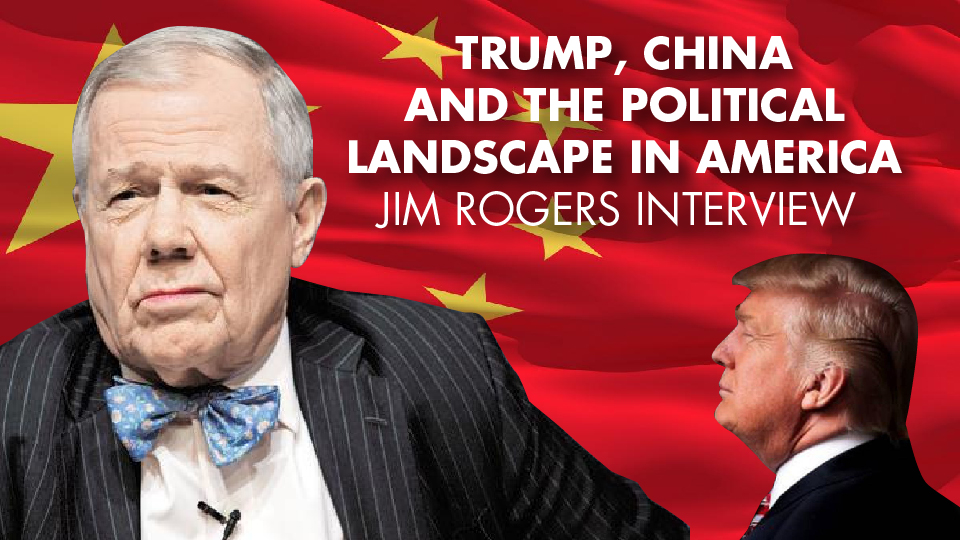 Trump, China And The Political Landscape In America – Jim Rogers Interview