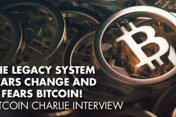 The Legacy System Fears Change And It Fears Bitcoin! - Bitcoin Charlie Interview