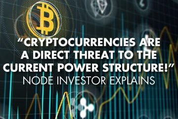 """Cryptocurrencies Are A Direct Threat To The Current Power Structure!"" - Node Investor Explains"