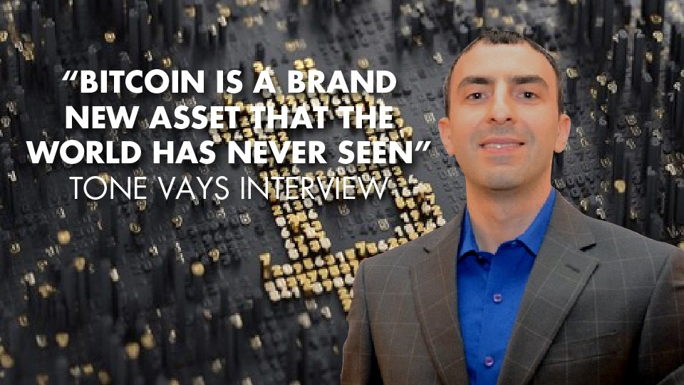 """""""Bitcoin Is A Brand New Asset That The World Has Never Seen"""" – Tone Vays Interview"""
