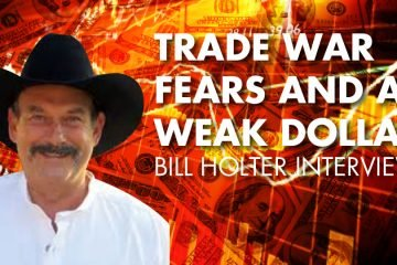 Trade War Fears And A Weak Dollar - Bill Holter Interview