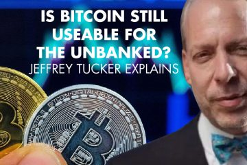 Is Bitcoin Still Useable For The Unbanked? Jeffrey Tucker Explains