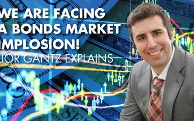 We Are Facing A Bonds Market Implosion! Lior Gantz Explains