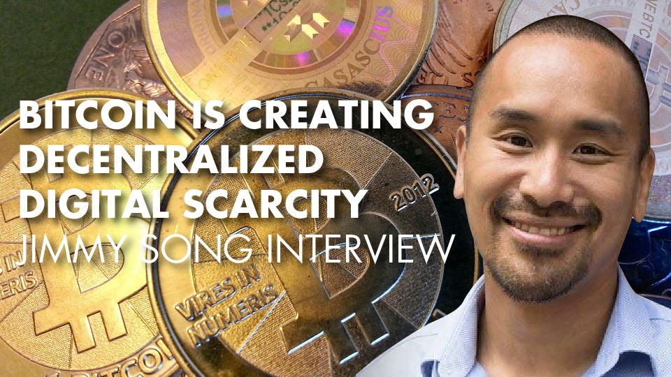 Bitcoin Is Creating Decentralized Digital Scarcity – Jimmy Song Interview