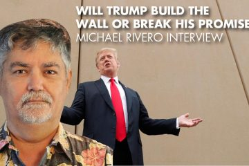 Will Trump Build The Wall Or Break His Promise? - Michael Rivero Interview