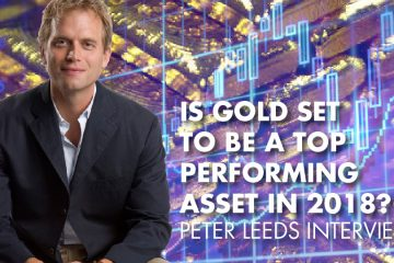 Is Gold Set To Be A Top Performing Asset In 2018? - Peter Leeds Interview