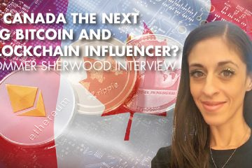 Is Canada The Next Big Bitcoin And Blockchain Influencer? - Sommer Sherwood Interview