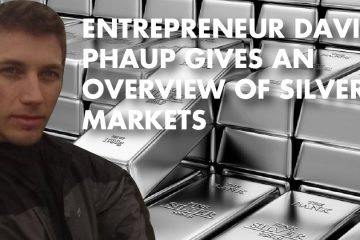 Entrepreneur David Phaup Gives An Overview Of Silver Markets