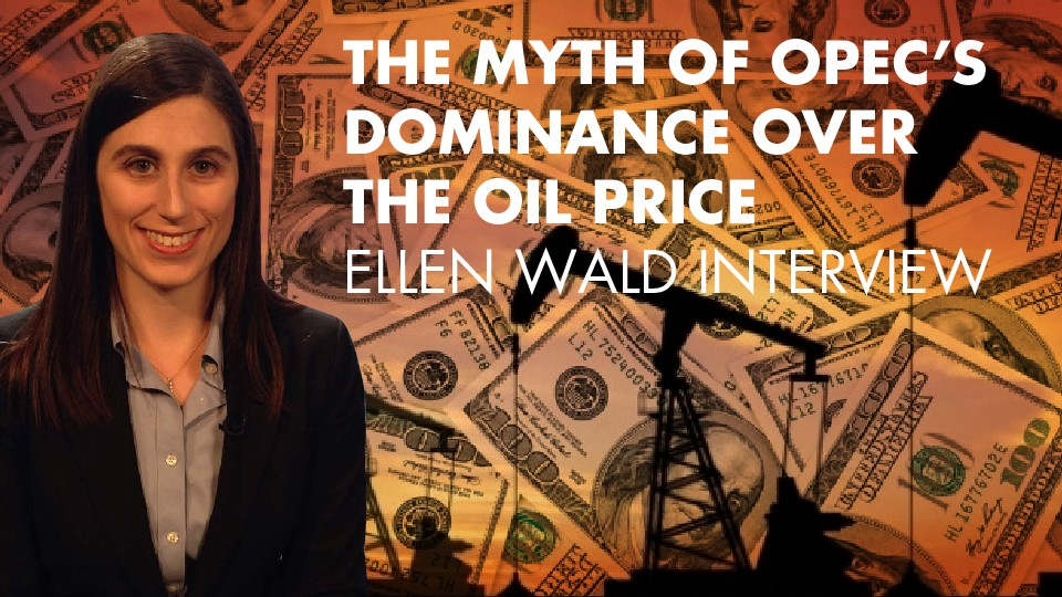 The Myth Of Opec's Dominance Over The Oil Price – Ellen Wald Interview
