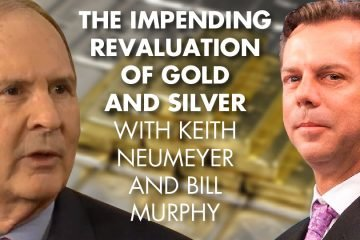 The Impending Revaluation Of Gold And Silver - With Keith Neumeyer and Bill Murphy