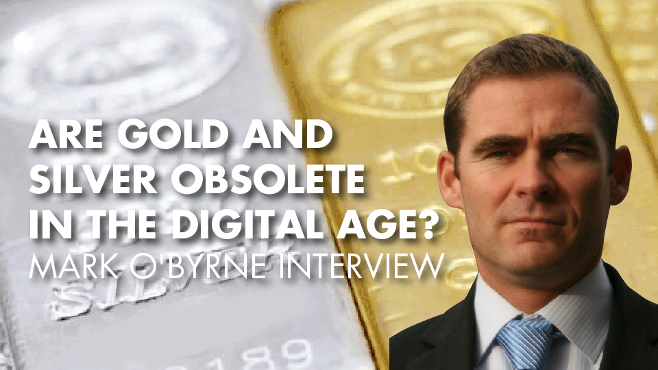 Are Gold And Silver Obsolete In The Digital Age? – Mark O'Byrne Interview