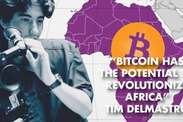 """Bitcoin Has The Potential To Revolutionize Africa"" - Tim Delmastro"