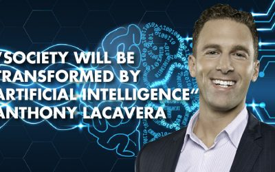 """Society Will Be Transformed By Artificial Intelligence""- Anthony Lacavera"