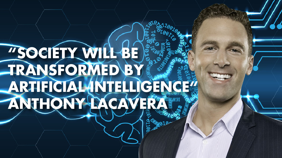 """""""Society Will Be Transformed By Artificial Intelligence""""- Anthony Lacavera"""