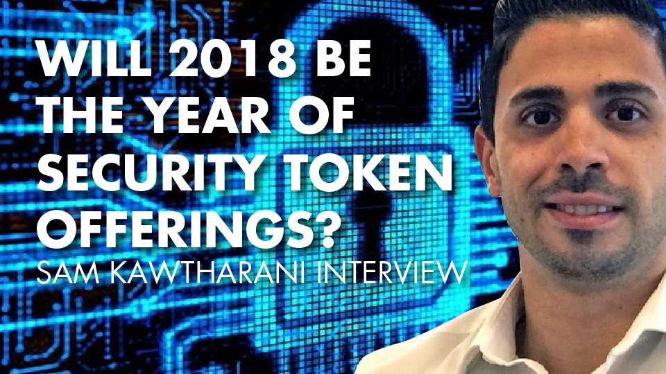 Will 2018 Be The Year Of Security Token Offerings? Sam Kawtharani Interview