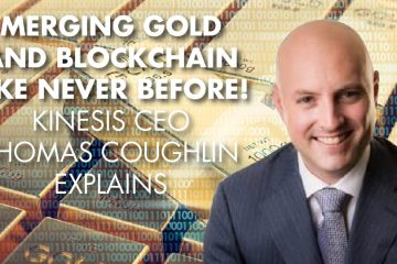 Merging Gold And Blockchain Like Never Before! – Kinesis CEO Thomas Coughlin Explains