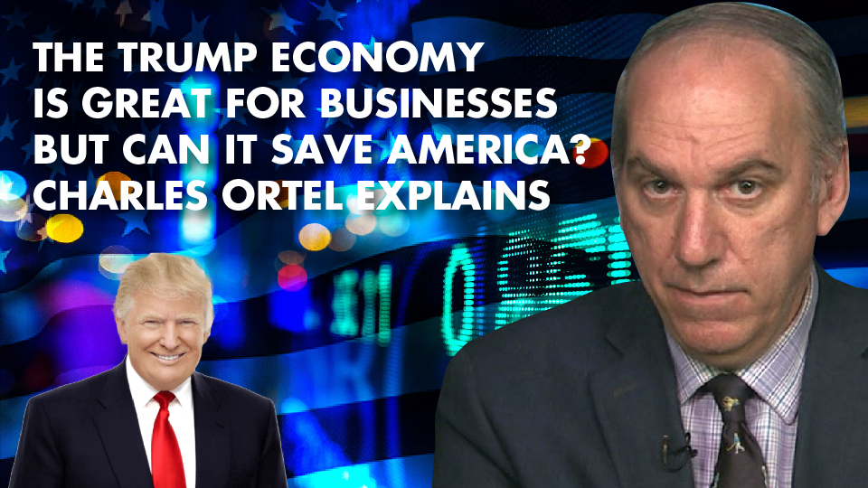 The Trump Economy Is Great For Businesses But Can It Save America? Charles Ortel Explains