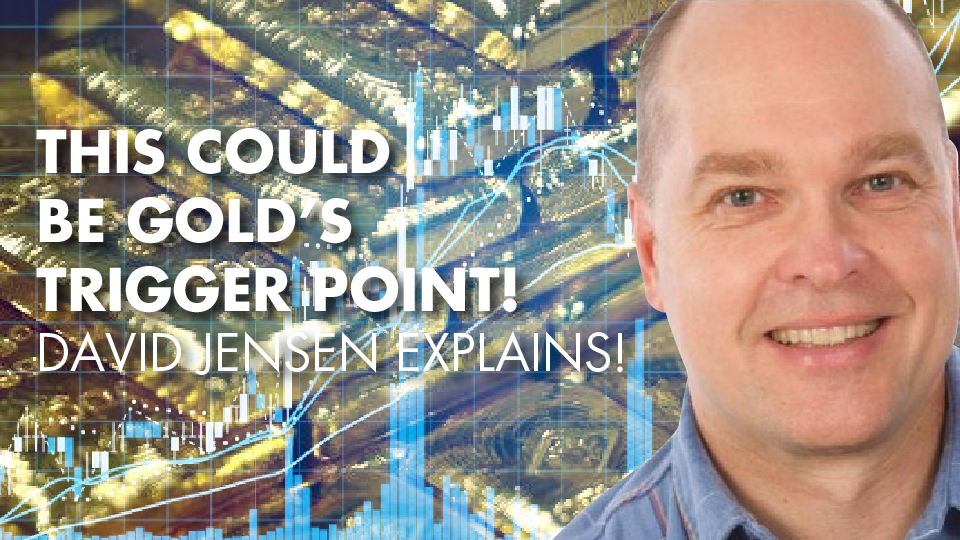 This Could Be Gold's Trigger Point! – David Jensen Explains!