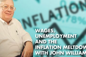 Wages, Unemployment And The Inflation Meltdown With John Williams