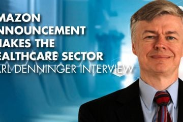 Amazon Announcement Shakes The HealthCare Sector - Karl Denninger Interview