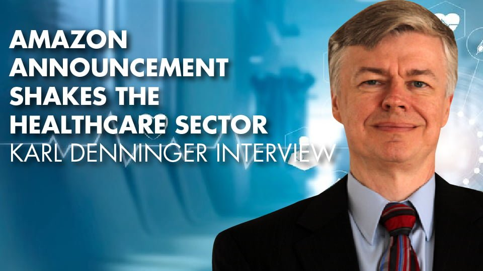 Amazon Announcement Shakes The HealthCare Sector   Karl Denninger Interview