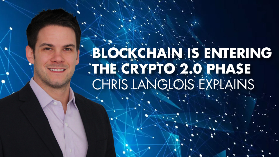 Blockchain Is Entering The Crypto 2.0 Phase – Chris Langlois Explains
