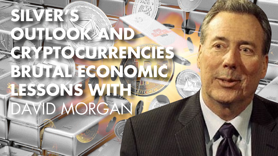Silver's Outlook And Cryptocurrencies Brutal Economic Lessons With David Morgan