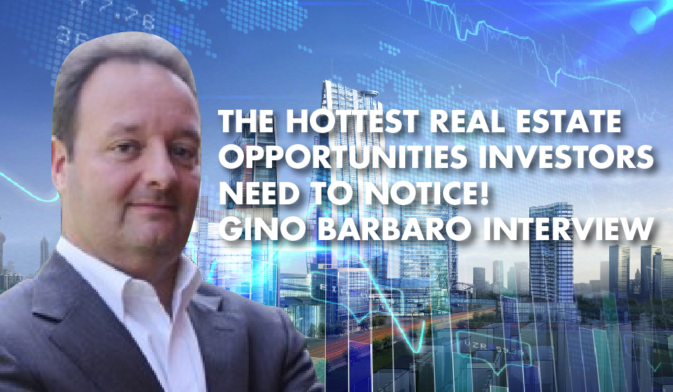 REAL ESTATE BUBBLE, or TIME TO BUY? A Conversation with Gino Barbaro