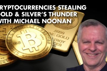 Cryptocurrencies Stealing Gold & Silver's Thunder With Michael Noonan