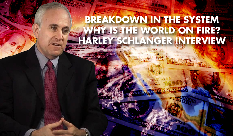 BREAKDOWN IN THE SYSTEM: Harley Schlanger on the Perfect Storm Brewing in the Economy and Markets